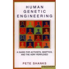 Human Genetic Engineering: A Guide for Activists, Skeptics, and the Very Preplexed